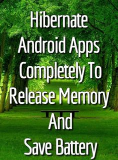 Don't Run In The Background! Greenify Help To Save Memory & Battery By Completely Closing Android Apps.
