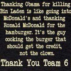 Thanking Obama for killing Bin Laden is like going into McDonald's and thanks Ronald McDonald for the hamburger...