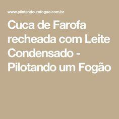 Cuca de Farofa recheada com Leite Condensado - Pilotando um Fogão