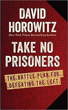 Take No Prisoners: The Battle Plan for Defeating the Left: David Horowitz: 9781621572565: Amazon.com: Books