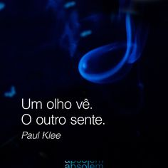 #frases #inspira #design #branding #energia #quotes #brand #marca #olhar #sentir #paul #kee