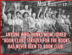 """Mom Rule #37 Anyone who thinks mom joined book club strictly for the books has never been to book club."" Check out all 13 hilarious Mom Rules To Live By via Scary Mommy! 
