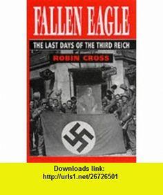 Fallen Eagle the Last Days of the Third (9781840671544) Robin Cross , ISBN-10: 1840671548  , ISBN-13: 978-1840671544 ,  , tutorials , pdf , ebook , torrent , downloads , rapidshare , filesonic , hotfile , megaupload , fileserve