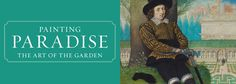 Painting Paradise: The Art of the Garden at The Queen's Gallery, Buckingham Palace
