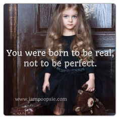 Be real!