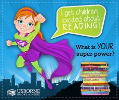 I get children excited about reading! What is YOUR superpower? Usborne Books & More