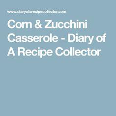 Corn & Zucchini Casserole - Diary of A Recipe Collector