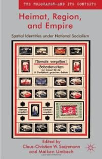Heimat, region and empire : spatial identities under National Socialism / [edited by] Claus-Christian W. Szejnmann and Maiken Umbach Publicación Hampshire (England) ; [New York] : Palgrave Macmillan, 2012