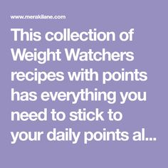 This collection of Weight Watchers recipes with points has everything you need to stick to your daily points allowance and still enjoy the foods you love!