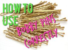 How to Use Bobby Pins Correctly....  Never pull a bobby pin open!  Put it in bumpy side down!