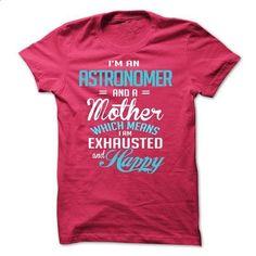 i am an ASTRONOMER & a mother - #cool shirt #tailored shirts. I WANT THIS => https://www.sunfrog.com/LifeStyle/i-am-an-ASTRONOMER-amp-a-mother.html?60505