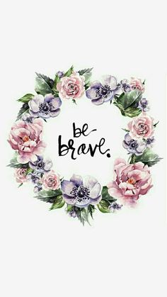 Be brave wallpaper
