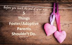 Pam Parish   5 Things Foster/Adoptive Parents Shouldn't Do/// I highly suggest this article. Simple but very truthful.
