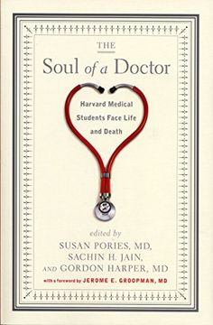 The Soul of a Doctor: Harvard Medical Students Face Life and Death: Susan Pories, Sachin H. Jain, Gordon Harper, Jerome E. Groopman: 9781565125070: Amazon.com: Books