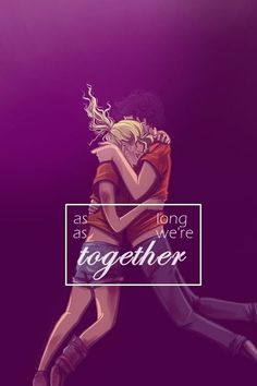 """As long as we're together."""