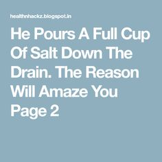 He Pours A Full Cup Of Salt Down The Drain. The Reason Will Amaze You Page 2