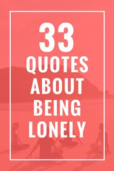 33 Quotes About Being Lonely