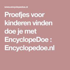 Proefjes voor kinderen vinden doe je met EncyclopeDoe : Encyclopedoe.nl