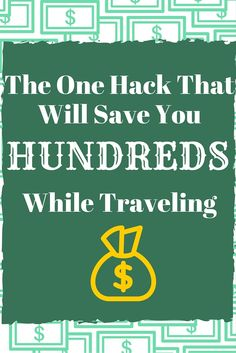 The One Hack That Will Save You Hundreds While Traveling