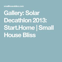 Gallery: Solar Decathlon 2013: Start.Home | Small House Bliss