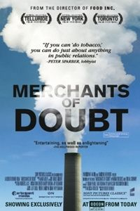 Merchants Of Doubt (2014) A documentary that looks at pundits-for-hire who present themselves as scientific authorities as they speak about topics like toxic chemicals, pharmaceuticals and climate change; essentially greedy corporations spreading misinformation at the cost of the public's health and the Earth's sustainability.