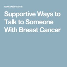Supportive Ways to Talk to Someone With Breast Cancer