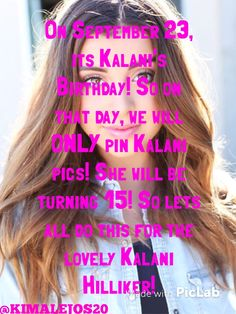 Lets all do this for the lovely Kalani Hilliker! She is turning 15!!