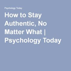 How to Stay Authentic, No Matter What | Psychology Today