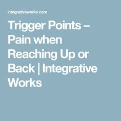 Trigger Points – Pain when Reaching Up or Back   Integrative Works