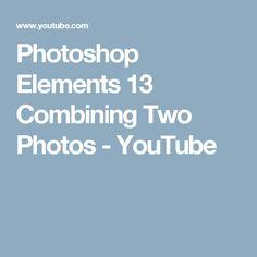 Photoshop Elements 13 Combining Two Photos - YouTube