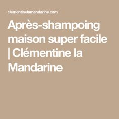 Après-shampoing maison super facile | Clémentine la Mandarine Beauty And The Beast, Homemade, Parfait, Lush, Diy, Couture, Makeup, Hair Conditioner, Beauty Care