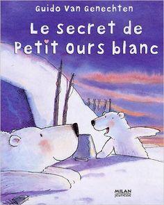 Amazon.fr - Le secret de Petit Ours blanc - Guido Van Genechten - Livres