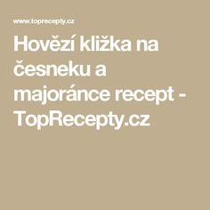 Hovězí kližka na česneku a majoránce recept - TopRecepty.cz