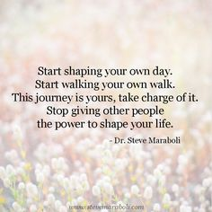 starting the day quotes with pictures | Start shaping your own day. Start walking your own walk. This journey ...