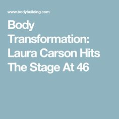 Body Transformation: Laura Carson Hits The Stage At 46