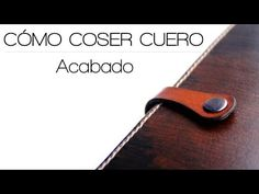 Cómo coser cuero. Parte 4: Acabado || How to sew leather: Finishing. - YouTube