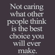Not caring what other people think is the best choice you will ever make. #paragonleatherworks #facebook #pinterest #staystrong #bepositive #doyoubooboo