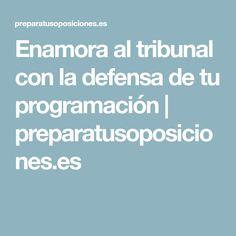 Enamora al tribunal con la defensa de tu programación | preparatusoposiciones.es