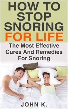 How To Stop Snoring For Life: The Most Effective Cures And Remedies For Snoring (Sleeping Disorder, Early riser, Habit, Snoring, Sleep Apnea, Snoring Remedies, Snoring treatment, Snore) #Free #Kindle #books