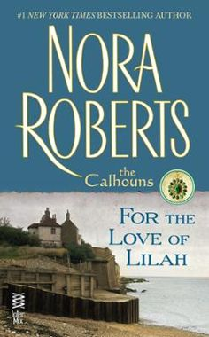 For the Love of Lilah by Nora Roberts, Click to Start Reading eBook, Available digitally for the first time. A powerful tale of love and secrets from #1 New York Times be
