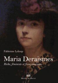 Maria Deraismes. Riche, féministe et franc-maçonne / Fabienne Leloup . - Michel de Maule, 2015 http://bu.univ-angers.fr/rechercher/description?notice=000805314