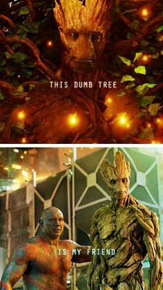 "This ""dumb tree"" is my friend. (Guardians of the Galaxy) -- i liked this part! my friends and i went in loving different characters, and we left loving only Groot lol"