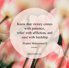 Know that victory comes with patience, relief with affliction, and ease with hardship - Prophet Muhammad SAW (Tirmidhi). Prophet Muhammad Quotes, Hadith Quotes, Allah Quotes, Muslim Quotes, Quran Quotes, Hindi Quotes, Beautiful Islamic Quotes, Islamic Inspirational Quotes, Inspiring Quotes