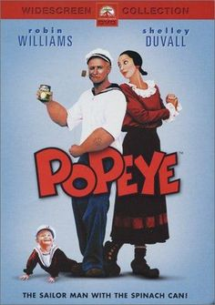 POPEYE: Directed by Robert Altman.  With Robin Williams, Shelley Duvall, Ray Walston, Paul Dooley. The adventures of the sailor man and his friends in the seaside town of Sweethaven.