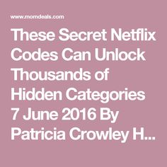 These Secret Netflix Codes Can Unlock Thousands of Hidden Categories 7 June 2016 By Patricia Crowley Have you ever spent hoursssss browsing Netflix only to end up not even picking a movie? Well you're not the only one to experience what we like to call 'ONS' or 'Overwhelming Netflix Selection'. There's actually a reason for this; the app uses a super scientific algorithm for helping you find a movie based on what you've previously and regularly watch. But sometimes, what you've previously…