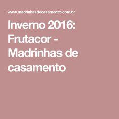 Inverno 2016: Frutacor - Madrinhas de casamento
