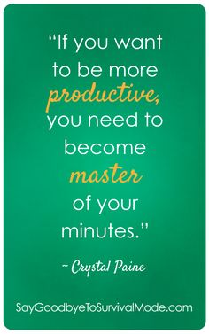 """""""If you want to be more productive, you need to become master of your minutes."""" -Crystal Paine"""