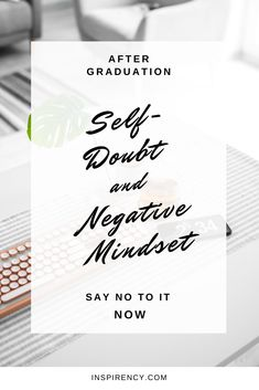 After Graduation: Say No To Over Frequent Self-Doubt and Constant Negative Mindset Now - Always Believe, Believe In You, Lack Of Self Confidence, Read Later, Self Acceptance, Close Friends, Motivate Yourself, Stress Management, Stress Relief