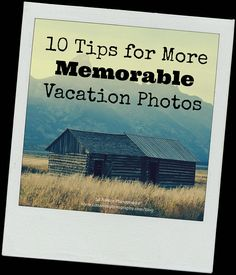 10 Tips for More Memorable Vacation Photos - Ld