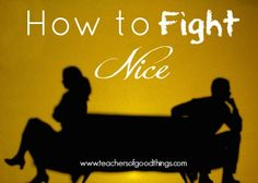 Every couple fights, but having establish steps when these times arise will help each of you learn how to fight nice in order to build the relationship.